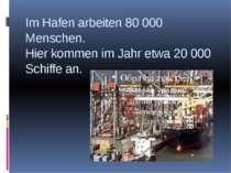 Im Hafen arbeiten 80 000 Menschen. Hier kommen im Jahr etwa 20 000 Schiffe an.