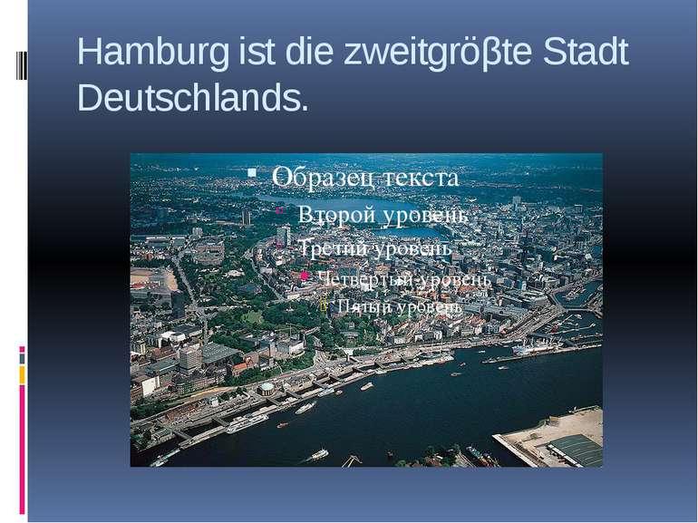Hamburg ist die zweitgröβte Stadt Deutschlands.