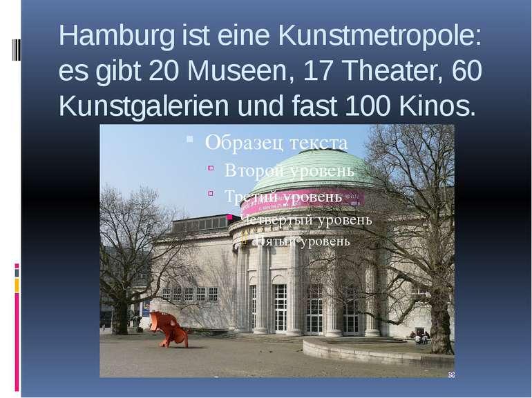 Hamburg ist eine Kunstmetropole: es gibt 20 Museen, 17 Theater, 60 Kunstgaler...