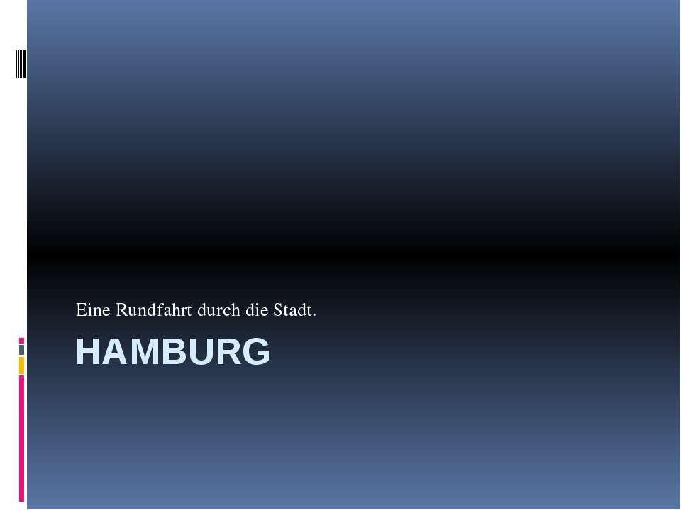 HAMBURG Eine Rundfahrt durch die Stadt.