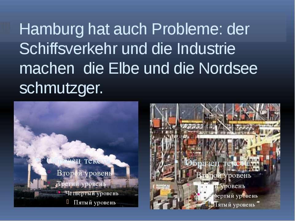 Hamburg hat auch Probleme: der Schiffsverkehr und die Industrie machen die El...
