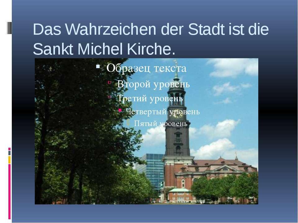 Das Wahrzeichen der Stadt ist die Sankt Michel Kirche.