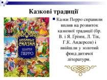 Казкові традиції Казки Перро справили вплив на розвиток казкової традиції (бр...