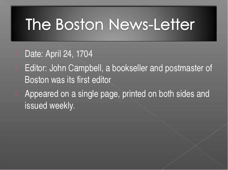 Date: April 24, 1704 Editor: John Campbell, a bookseller and postmaster of Bo...