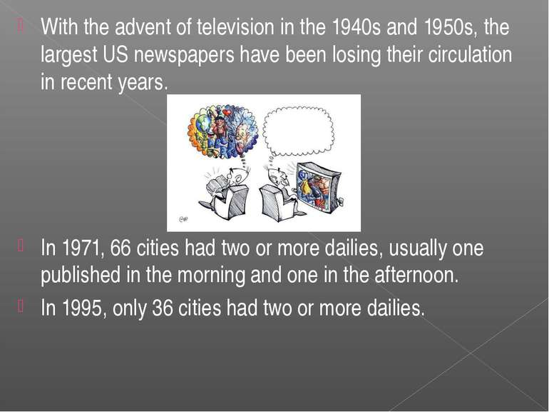 With the advent of television in the 1940s and 1950s, the largest US newspape...