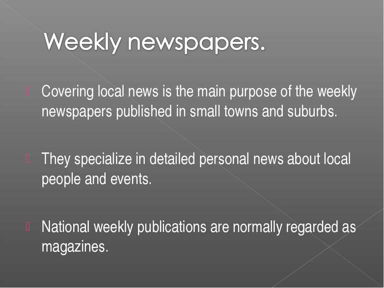 Covering local news is the main purpose of the weekly newspapers published in...