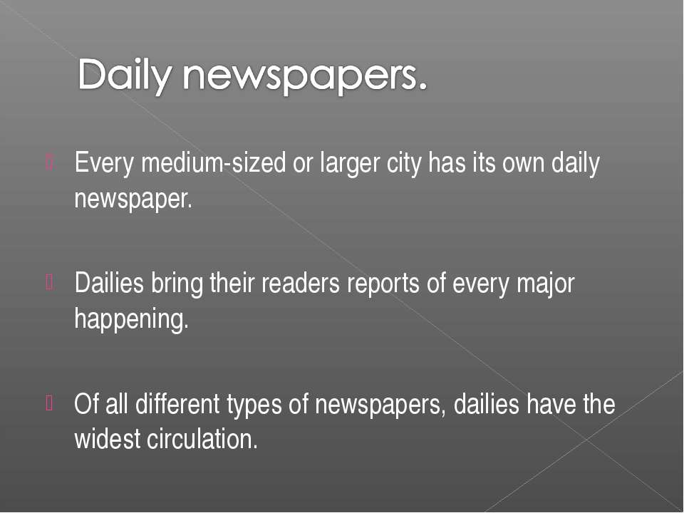 Every medium-sized or larger city has its own daily newspaper. Dailies bring ...
