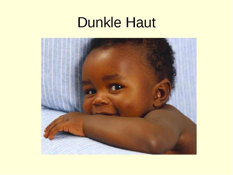 Dunkle Haut