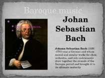 Baroque music Johan Sebastian Bach Johann Sebastian Bach (1685 -1750) was a G...