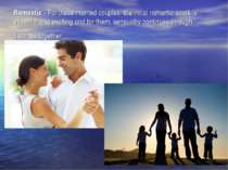 Romantic - For these married couples, the initial romantic spark is essential...