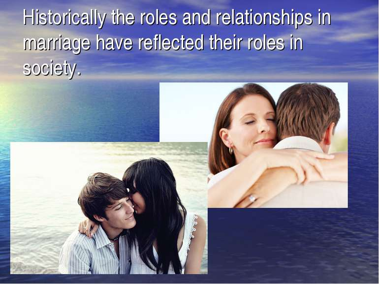 Historically the roles and relationships in marriage have reflected their rol...