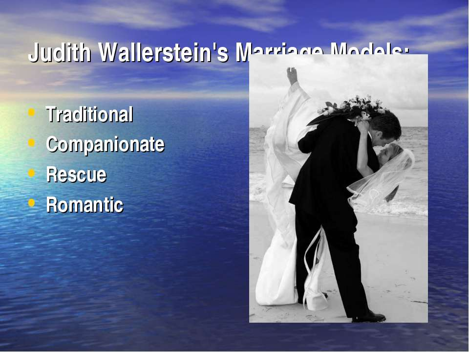 Judith Wallerstein's Marriage Models: Traditional Companionate  Rescue Romantic