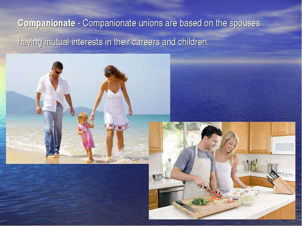 Companionate - Companionate unions are based on the spouses having mutual int...