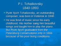 P.I. Tchaikovsky 1840-1893 Pyotr Ilyich Tchaikovsky, an outstanding composer,...