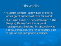 "His works ""Eugene Onegin"", a new type of opera, was a great success all over ..."