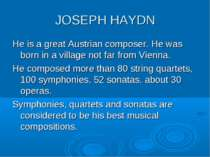 JOSEPH HAYDN He is a great Austrian composer. He was born in a village not fa...