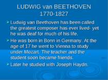LUDWIG van BEETHOVEN 1770-1827 Ludwig van Beethoven has been called the great...