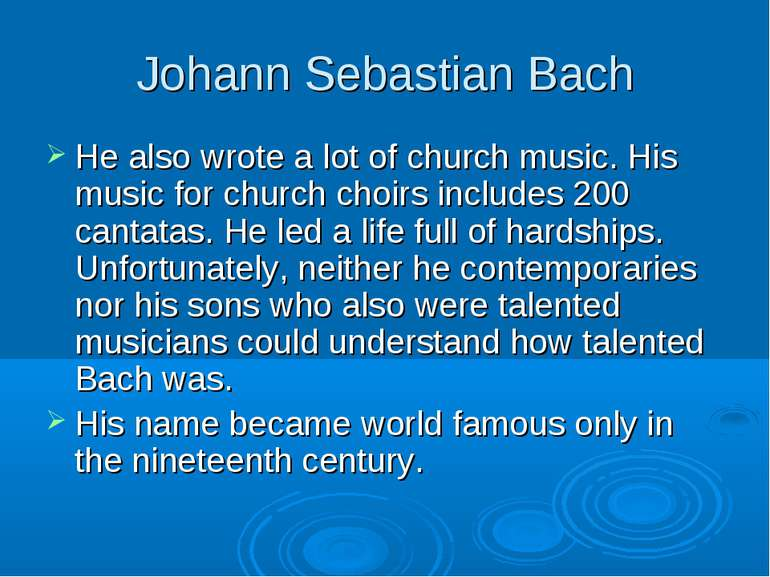 Johann Sebastian Bach He also wrote a lot of church music. His music for chur...