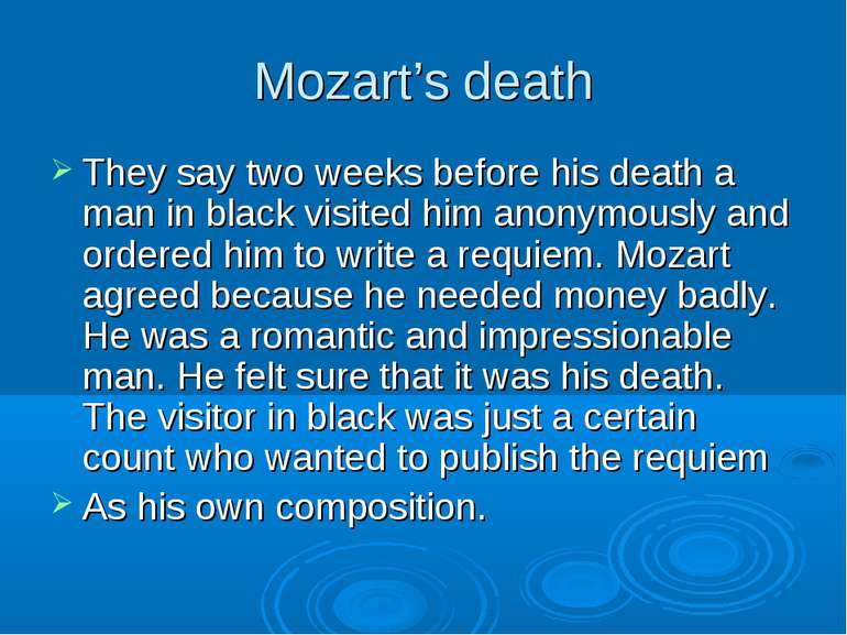Mozart's death They say two weeks before his death a man in black visited him...