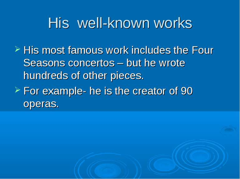 His well-known works His most famous work includes the Four Seasons concertos...