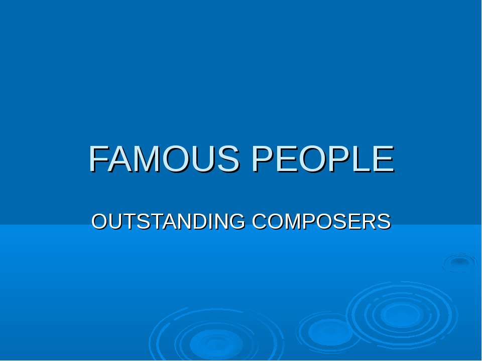FAMOUS PEOPLE OUTSTANDING COMPOSERS