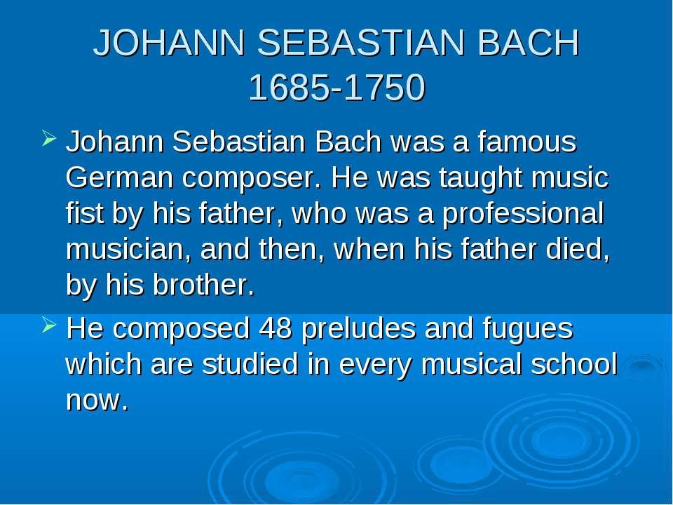 JOHANN SEBASTIAN BACH 1685-1750 Johann Sebastian Bach was a famous German com...