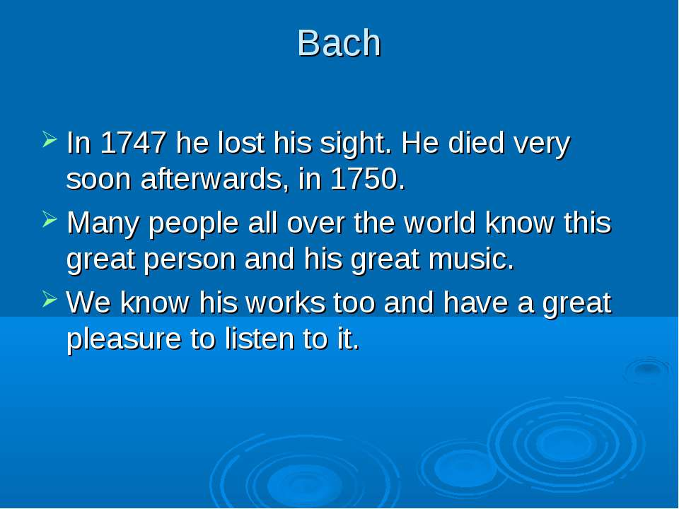 Bach In 1747 he lost his sight. He died very soon afterwards, in 1750. Many p...