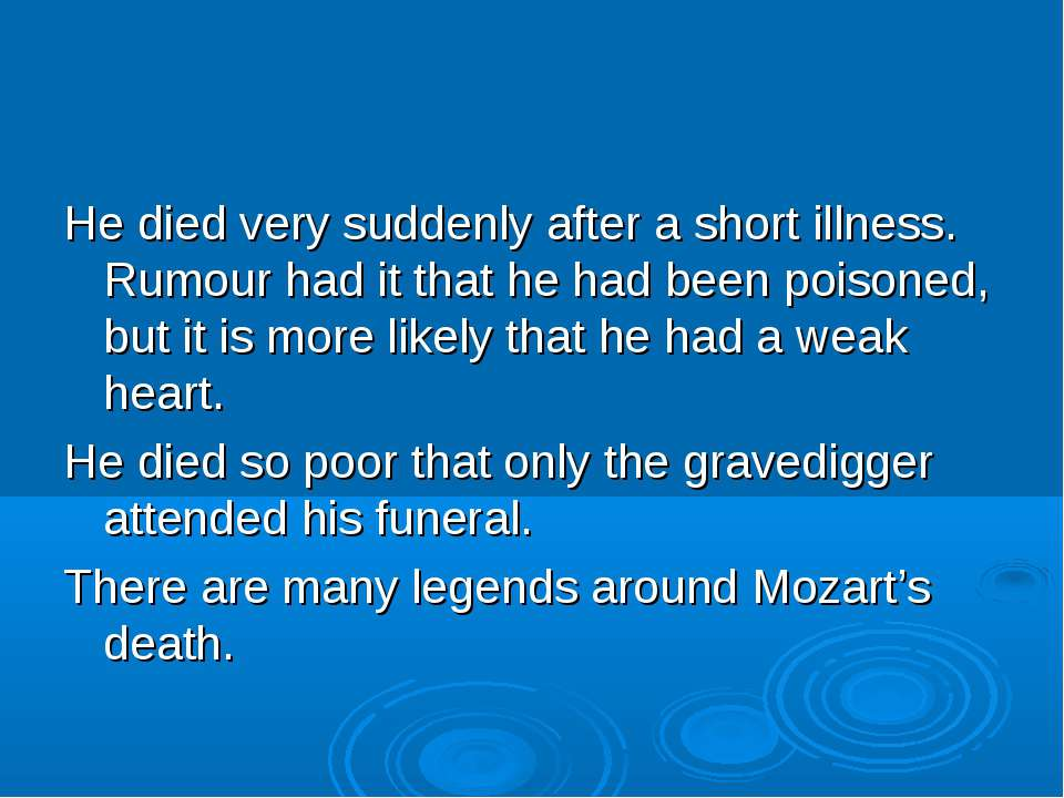 He died very suddenly after a short illness. Rumour had it that he had been p...