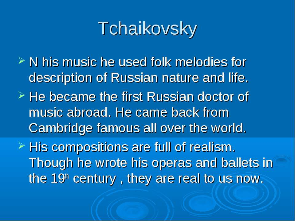 Tchaikovsky N his music he used folk melodies for description of Russian natu...