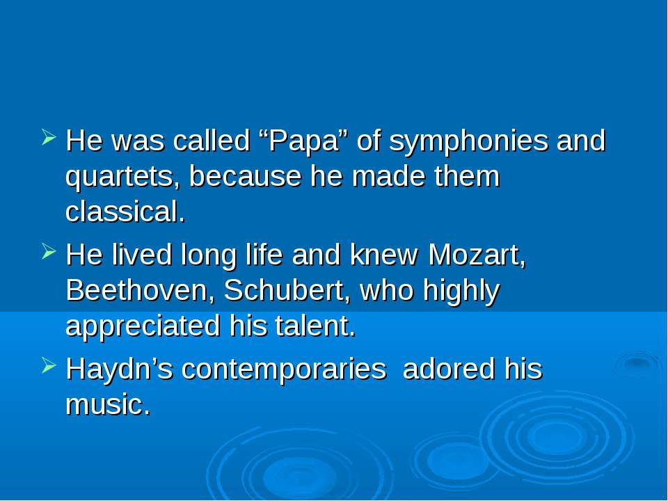 "He was called ""Papa"" of symphonies and quartets, because he made them classic..."