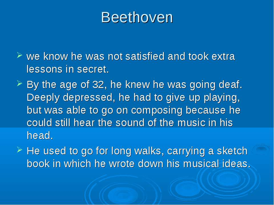 Beethoven we know he was not satisfied and took extra lessons in secret. By t...