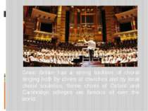 Great Britain has a strong tradition of choral singing both by choirs at chur...
