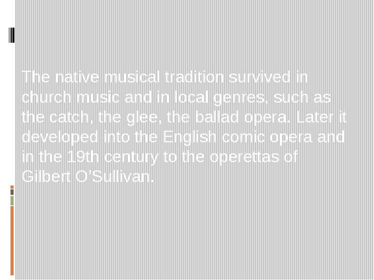 The native musical tradition survived in church music and in local genres, su...