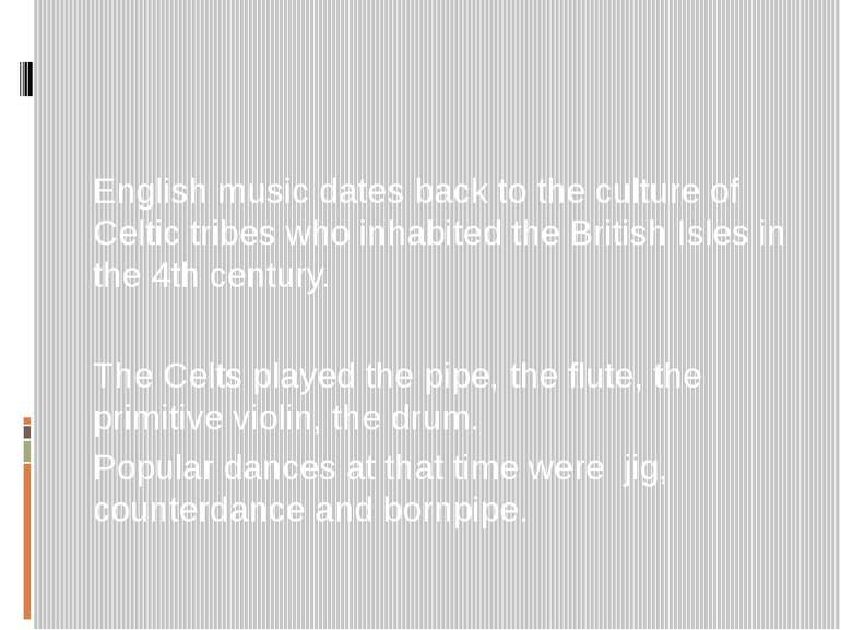 English music dates back to the culture of Celtic tribes who inhabited the Br...
