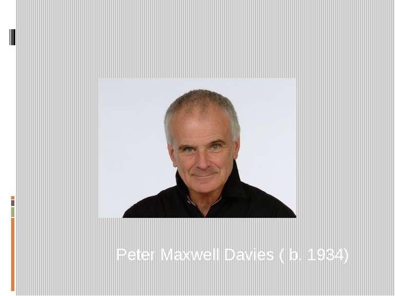 Peter Maxwell Davies ( b. 1934)