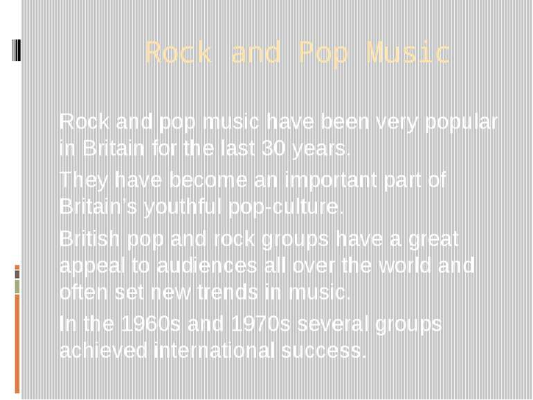 Rock and Pop Music Rock and pop music have been very popular in Britain for t...