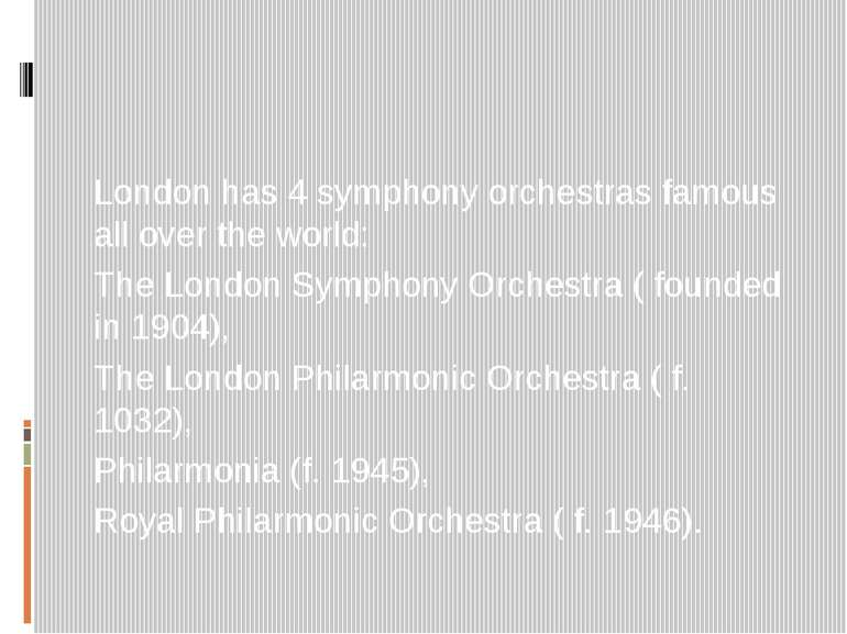 London has 4 symphony orchestras famous all over the world: The London Sympho...