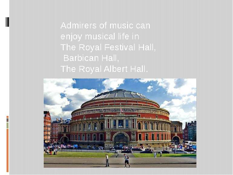 Admirers of music can enjoy musical life in The Royal Festival Hall, Barbican...