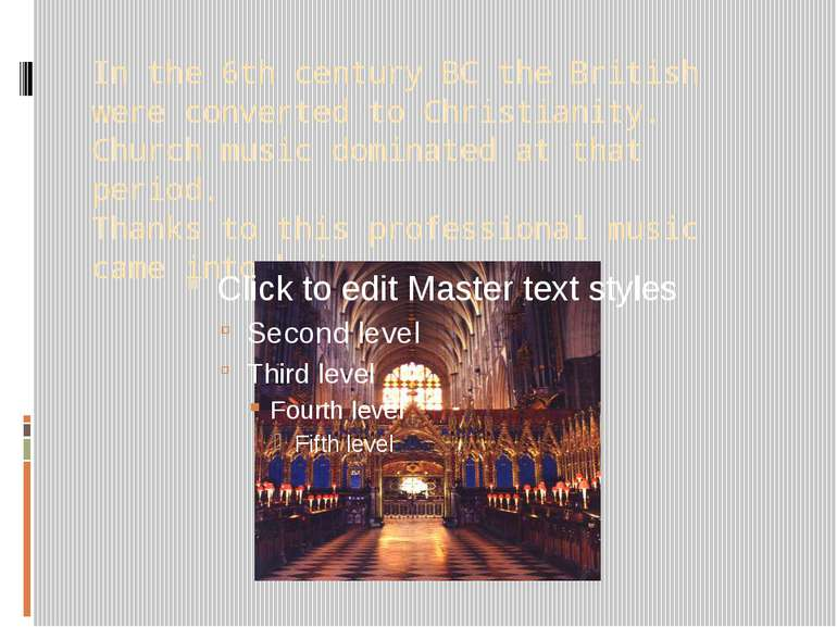 In the 6th century BC the British were converted to Christianity. Church musi...