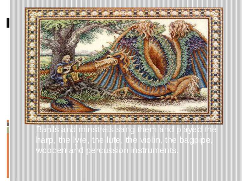 Bards and minstrels sang them and played the harp, the lyre, the lute, the vi...