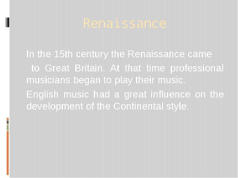 Renaissance In the 15th century the Renaissance came to Great Britain. At tha...