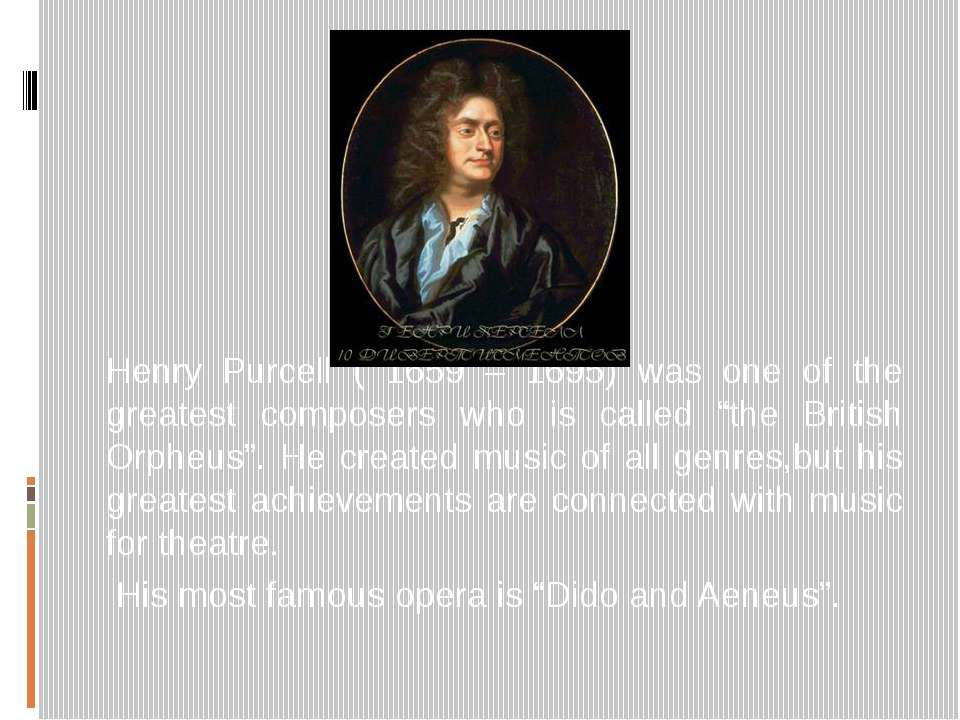 Henry Purcell ( 1659 – 1695) was one of the greatest composers who is called ...