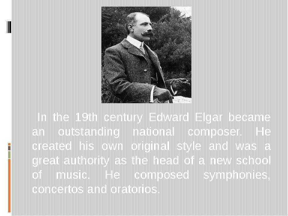 In the 19th century Edward Elgar became an outstanding national composer. He ...