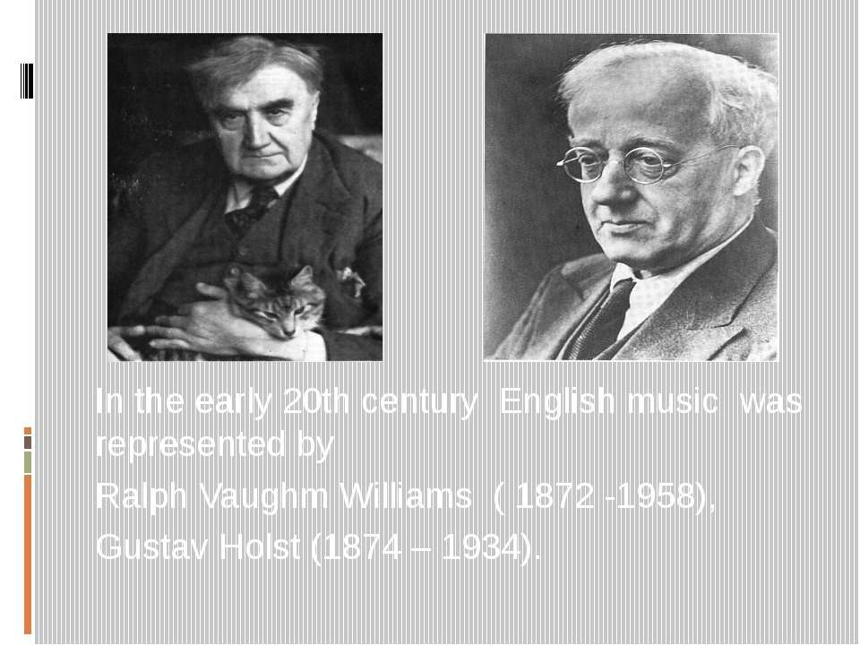 In the early 20th century English music was represented by Ralph Vaughm Willi...