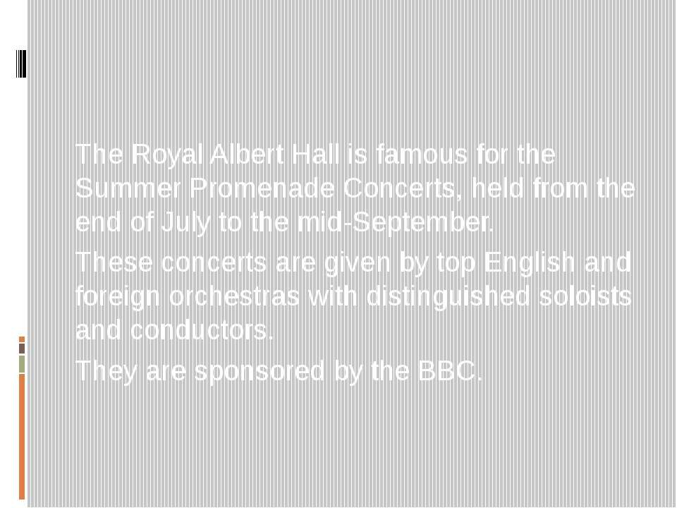 The Royal Albert Hall is famous for the Summer Promenade Concerts, held from ...