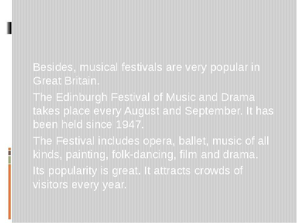 Besides, musical festivals are very popular in Great Britain. The Edinburgh F...