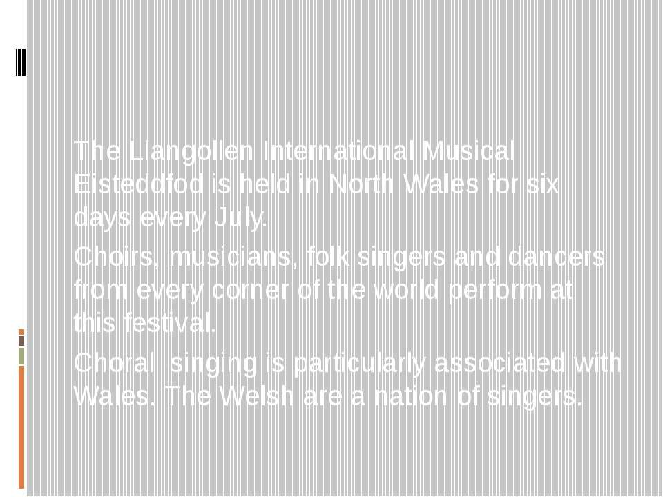 The Llangollen International Musical Eisteddfod is held in North Wales for si...