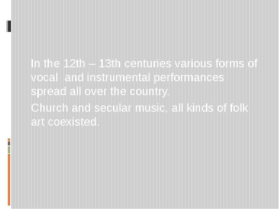 In the 12th – 13th centuries various forms of vocal and instrumental performa...