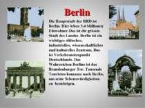 Berlin Die Hauptstadt der BRD ist Berlin. Hier leben 3,4 Millionen Einwohner....