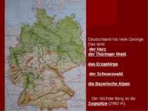 Deutschland hat viele Gebirge. Das sind: der Harz, der Thüringer Wald, das Er...